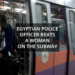 An Egyptian Police Officer Beats a Woman on the Subway