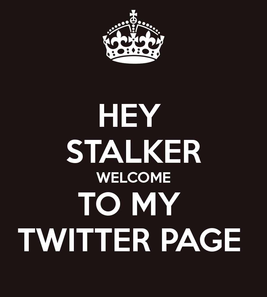 hey-stalker-welcome-to-my-twitter-page