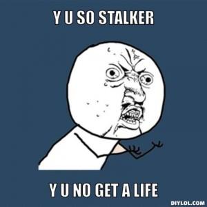 resized_y-u-no-meme-generator-y-u-so-stalker-y-u-no-get-a-life-7b9860