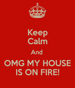 keep-calm-and-omg-my-house-is-on-fire
