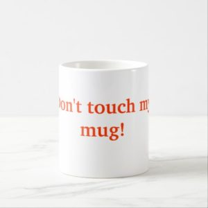 dont_touch_my_mug_coffee_mug-r55c556736ecc4160b495d6b11bd4620a_x7jg5_8byvr_512